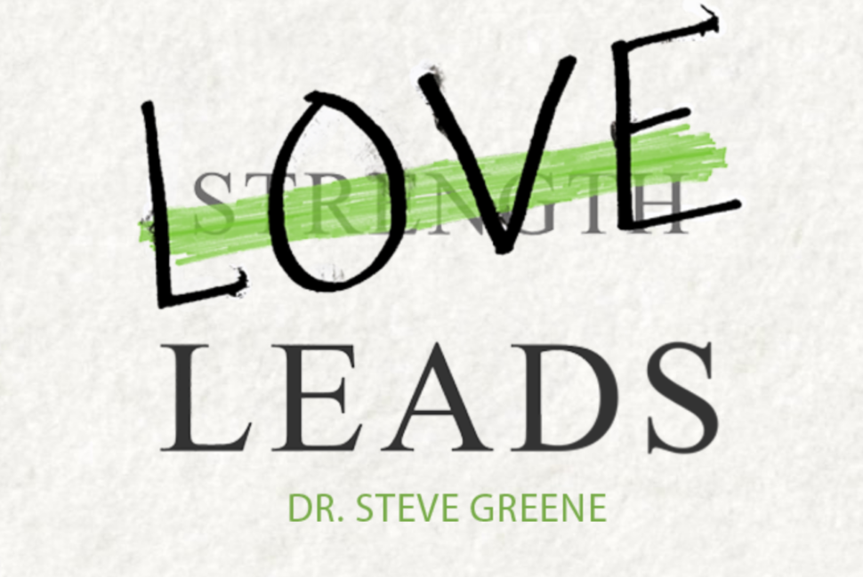 Love Leads Book Dr. Steve Greene