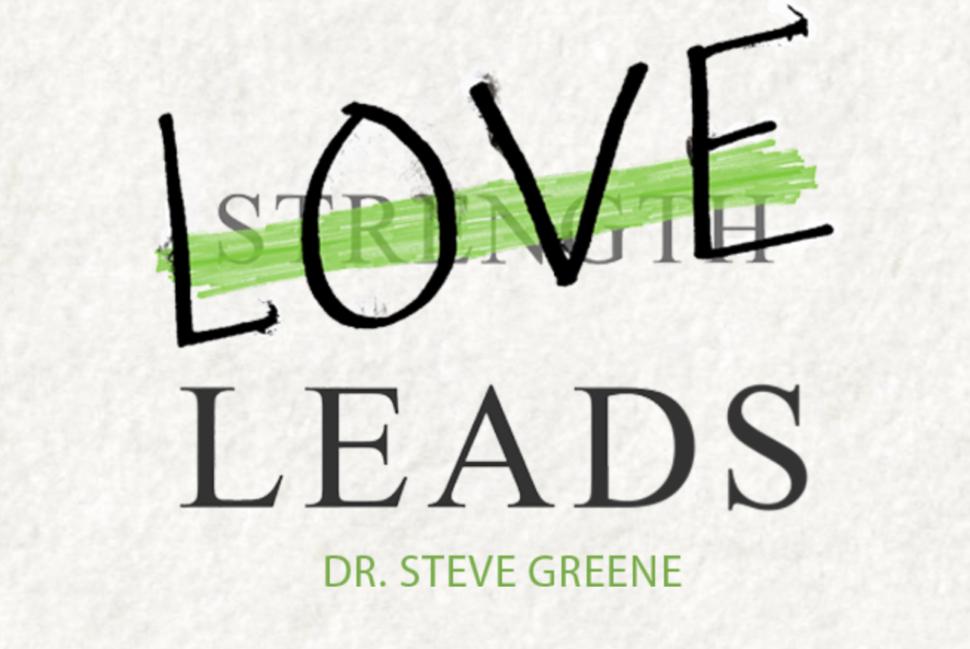 Love Leads Book Dr. Steve Greene
